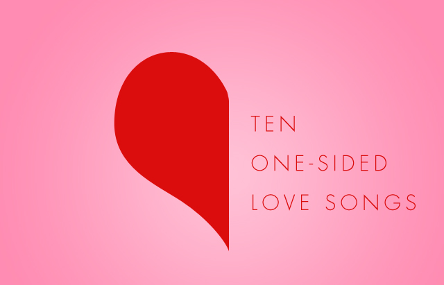 10 One-sided Love Songs